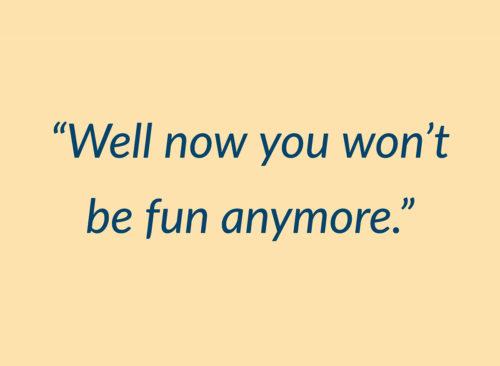 Eh bien maintenant, vous ne serez plus amusant