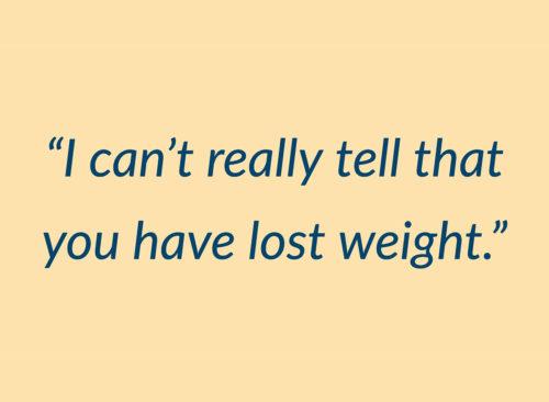 Je ne peux vraiment pas dire que tu as perdu du poids